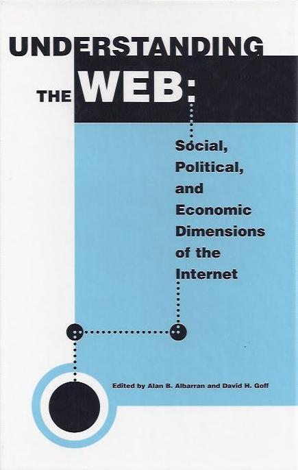 Understanding the Web: Social, Political, and Economic Dimensions of the Internet (精裝)