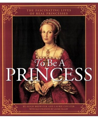 To Be a Princess: The Fascinating Lives of Real Princesses (精裝)